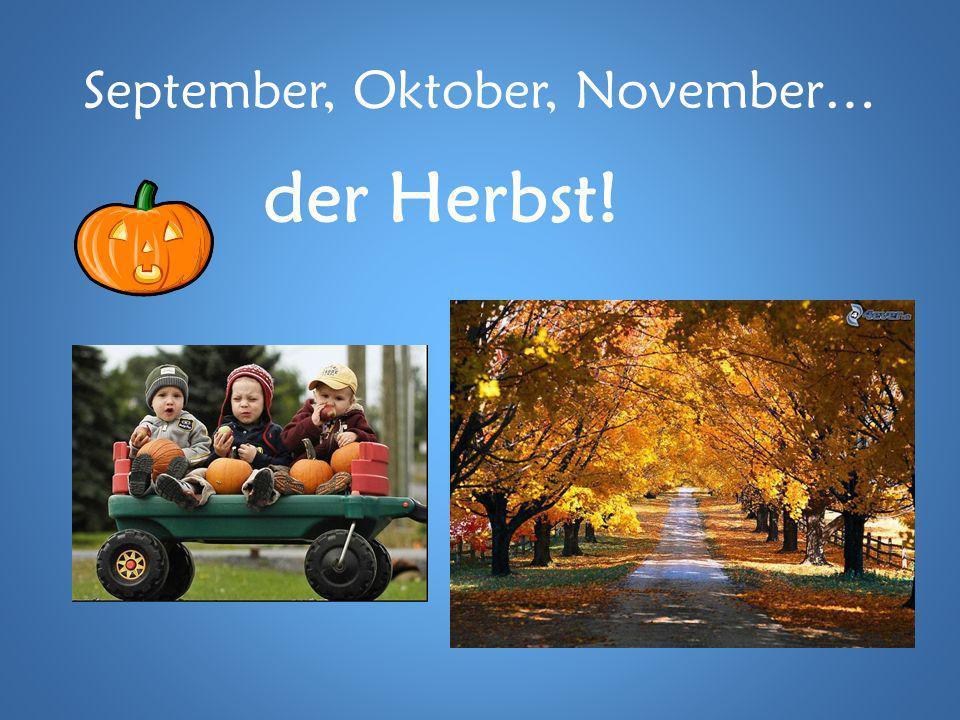 September, Oktober, November…