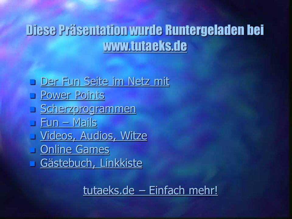 Diese Präsentation wurde Runtergeladen bei www.tutaeks.de