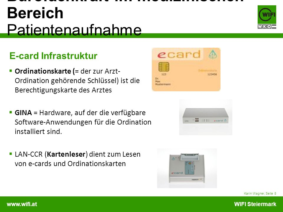E-card Infrastruktur Ordinationskarte (= der zur Arzt- Ordination gehörende Schlüssel) ist die Berechtigungskarte des Arztes.