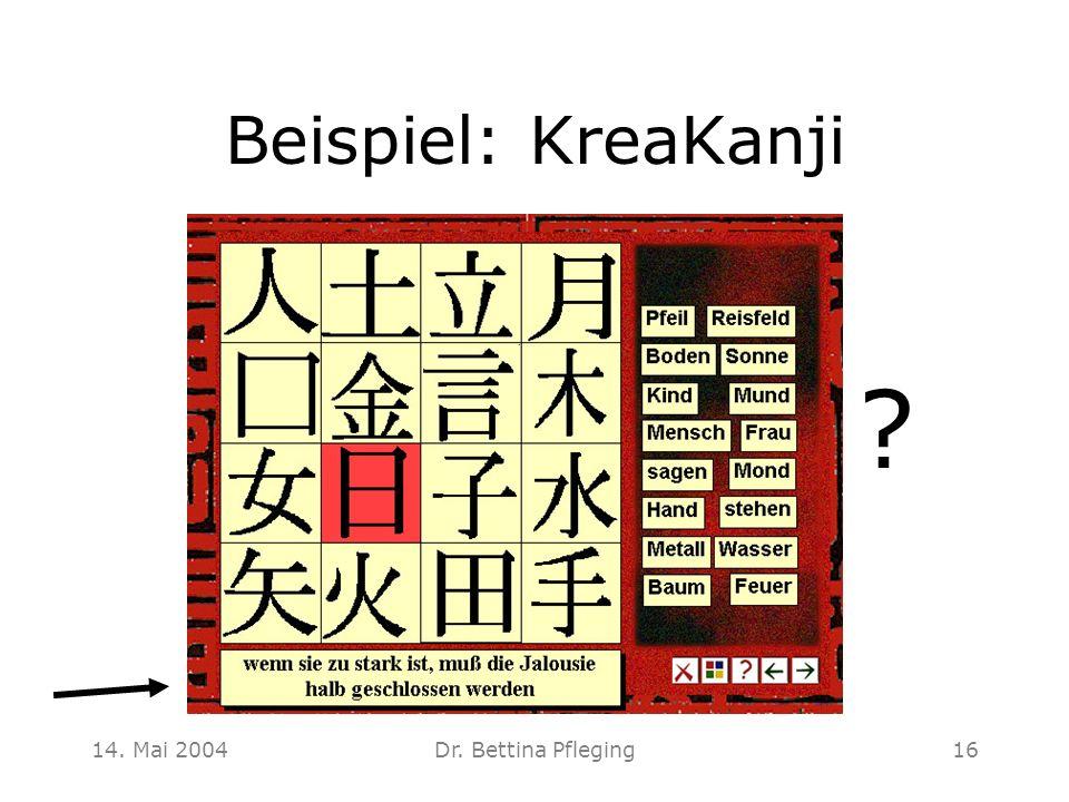 Beispiel: KreaKanji 14. Mai 2004 Dr. Bettina Pfleging
