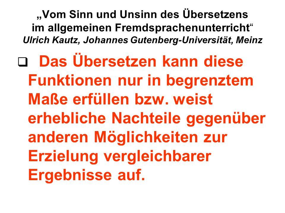 """""""Vom Sinn und Unsinn des Übersetzens im allgemeinen Fremdsprachenunterricht Ulrich Kautz, Johannes Gutenberg-Universität, Meinz"""