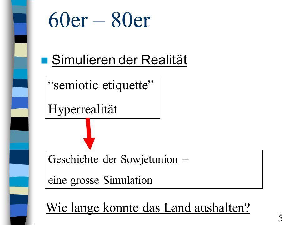 60er – 80er Simulieren der Realität semiotic etiquette Hyperrealität