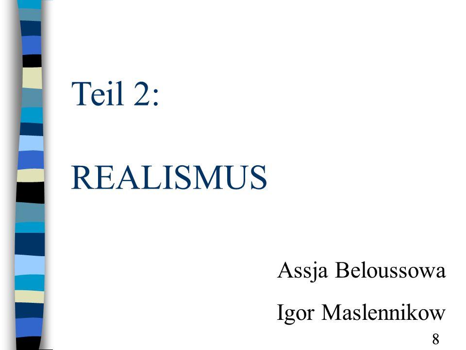 Teil 2: REALISMUS Assja Beloussowa Igor Maslennikow 8 8