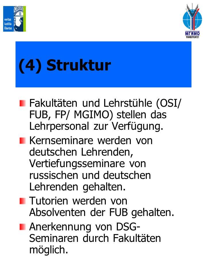 (4) Struktur Fakultäten und Lehrstühle (OSI/ FUB, FP/ MGIMO) stellen das Lehrpersonal zur Verfügung.
