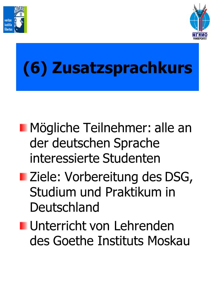 (6) Zusatzsprachkurs Mögliche Teilnehmer: alle an der deutschen Sprache interessierte Studenten.