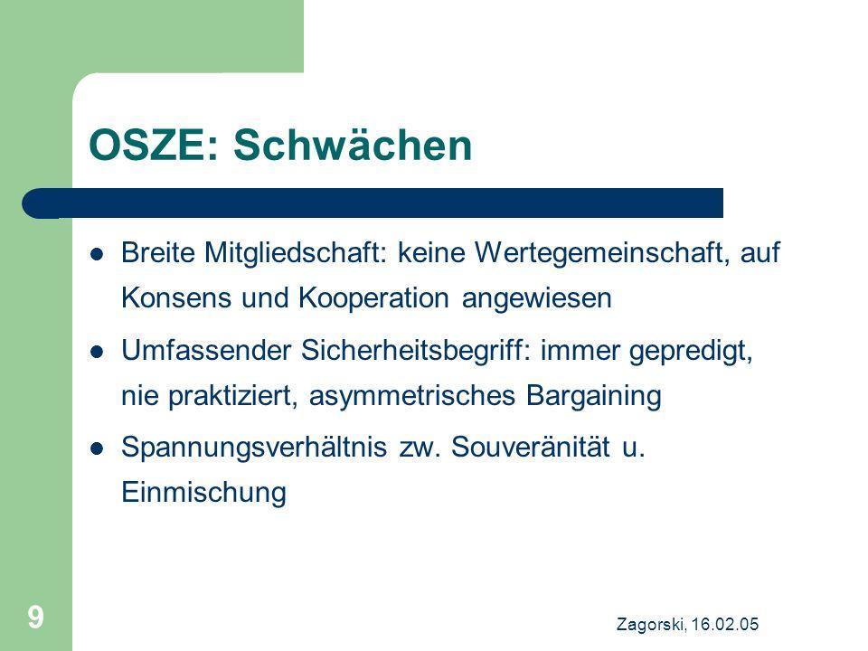 OSZE: Schwächen Breite Mitgliedschaft: keine Wertegemeinschaft, auf Konsens und Kooperation angewiesen.