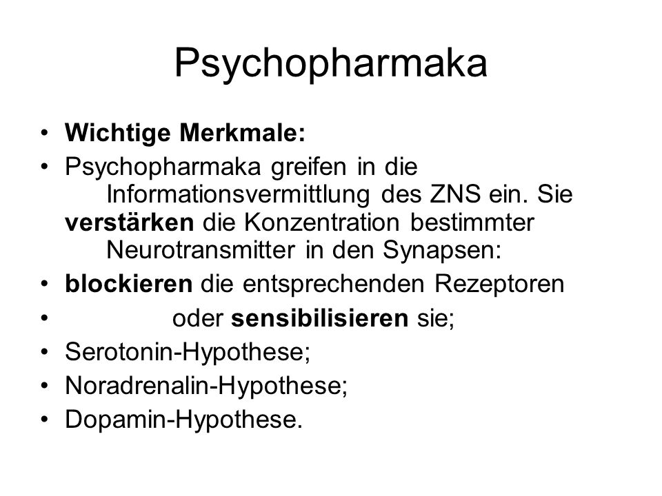 Psychopharmaka Wichtige Merkmale:
