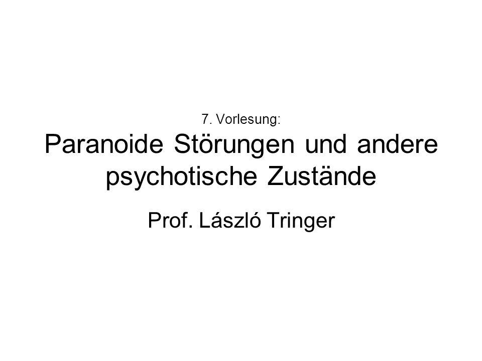 7. Vorlesung: Paranoide Störungen und andere psychotische Zustände