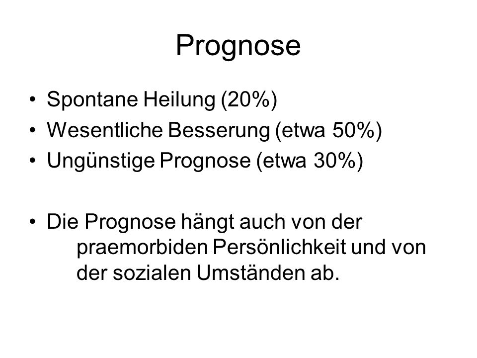 Prognose Spontane Heilung (20%) Wesentliche Besserung (etwa 50%)