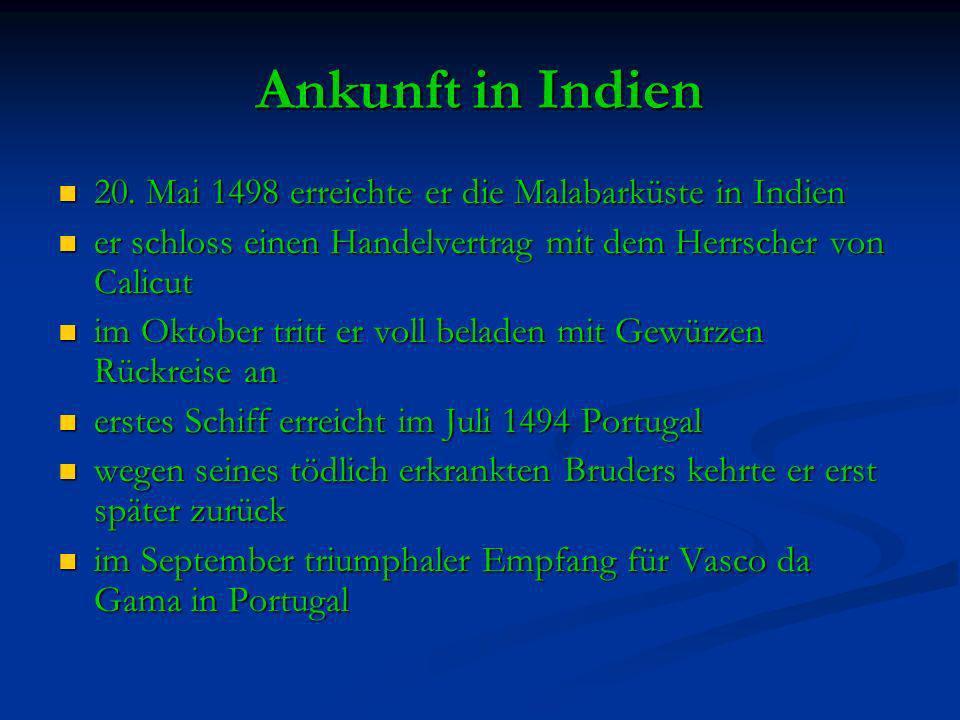 Ankunft in Indien 20. Mai 1498 erreichte er die Malabarküste in Indien