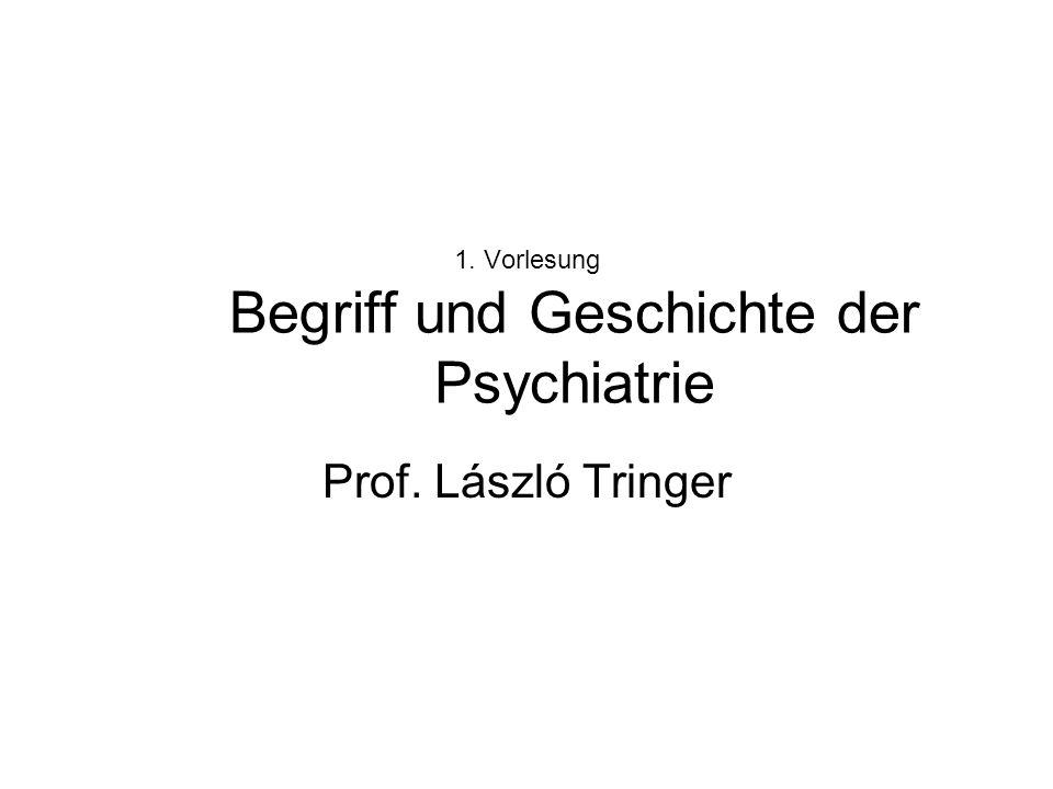 1. Vorlesung Begriff und Geschichte der Psychiatrie