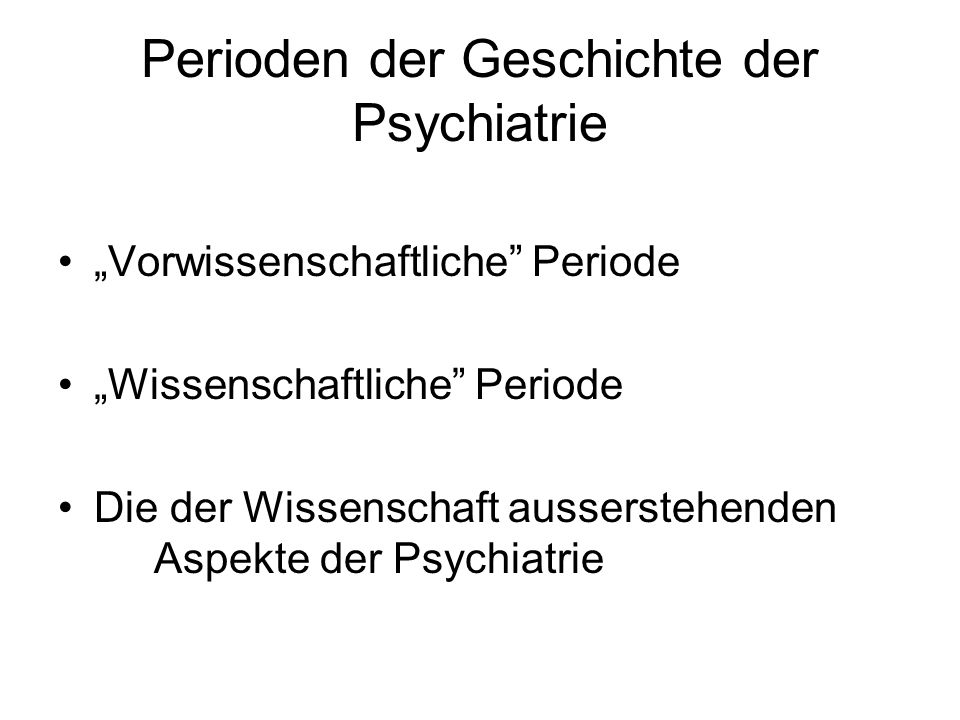 Perioden der Geschichte der Psychiatrie