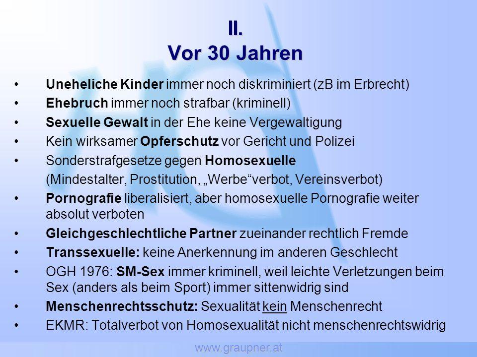 www.graupner.at II. Vor 30 Jahren. Uneheliche Kinder immer noch diskriminiert (zB im Erbrecht) Ehebruch immer noch strafbar (kriminell)