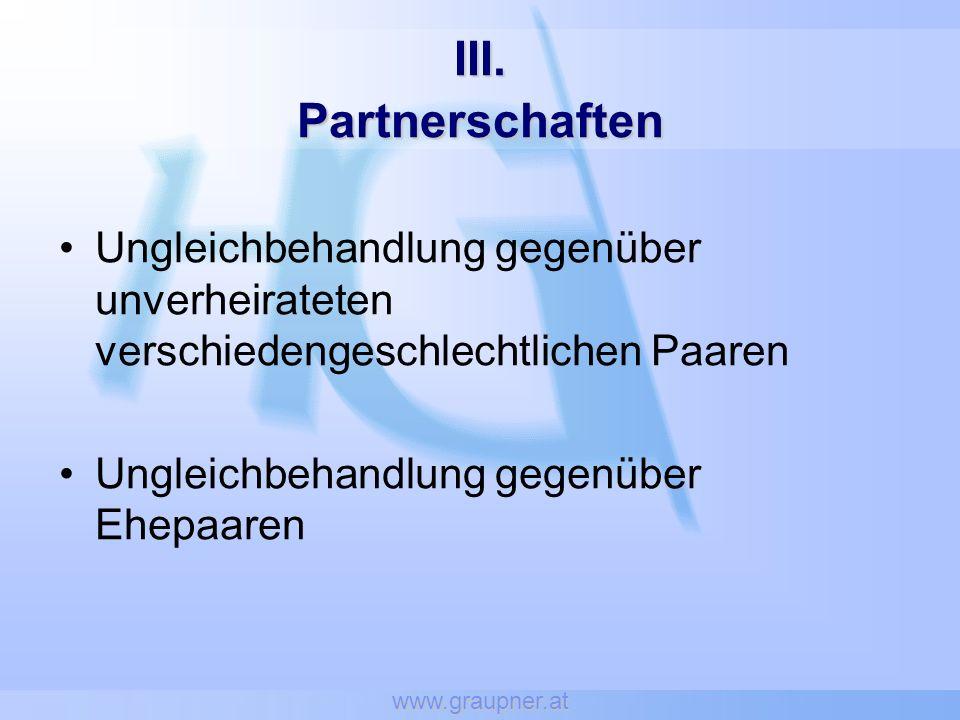 www.graupner.at III. Partnerschaften. Ungleichbehandlung gegenüber unverheirateten verschiedengeschlechtlichen Paaren.