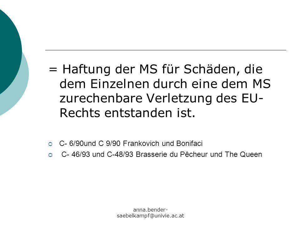 = Haftung der MS für Schäden, die dem Einzelnen durch eine dem MS zurechenbare Verletzung des EU-Rechts entstanden ist.