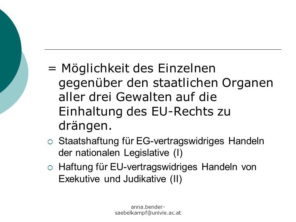 = Möglichkeit des Einzelnen gegenüber den staatlichen Organen aller drei Gewalten auf die Einhaltung des EU-Rechts zu drängen.