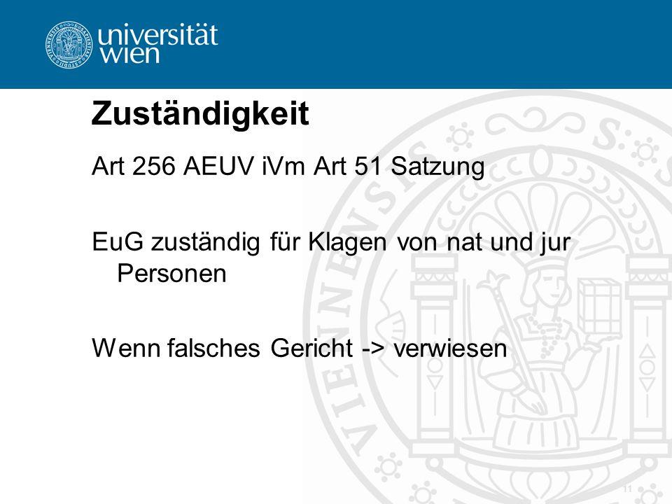 Zuständigkeit Art 256 AEUV iVm Art 51 Satzung EuG zuständig für Klagen von nat und jur Personen Wenn falsches Gericht -> verwiesen