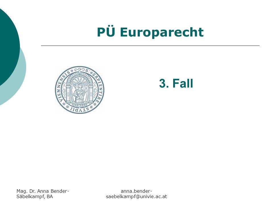 3. Fall PÜ Europarecht Mag. Dr. Anna Bender-Säbelkampf, BA
