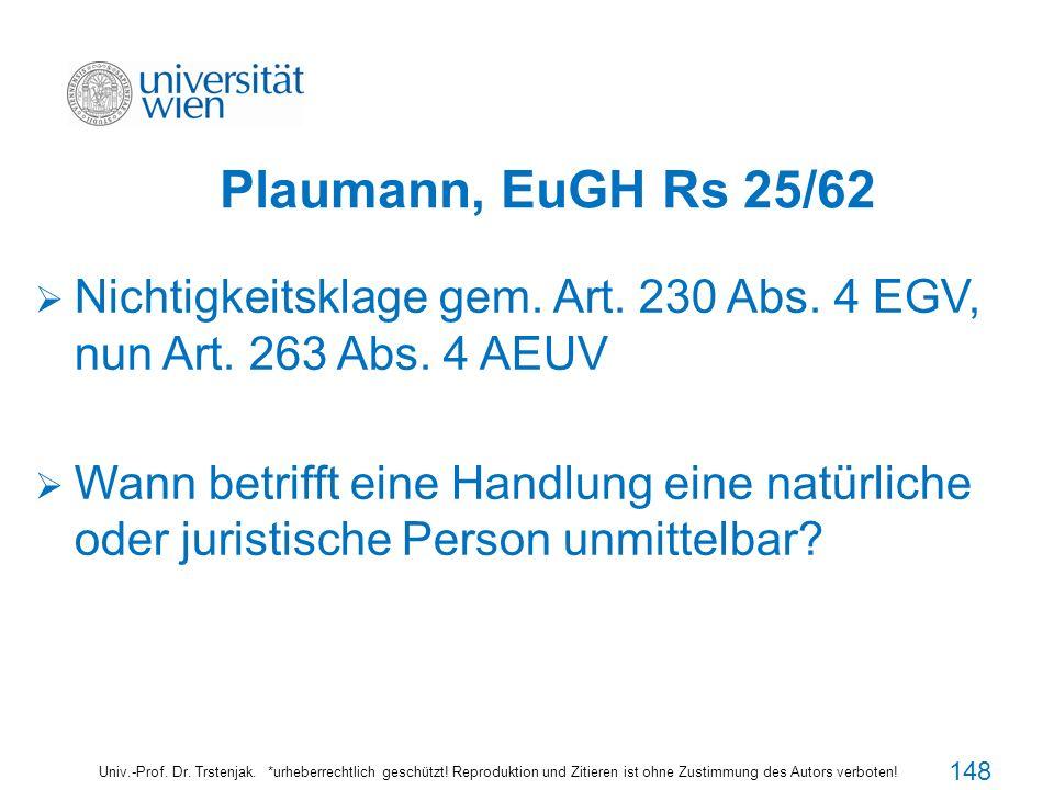 Plaumann, EuGH Rs 25/62 Nichtigkeitsklage gem. Art. 230 Abs. 4 EGV, nun Art. 263 Abs. 4 AEUV.