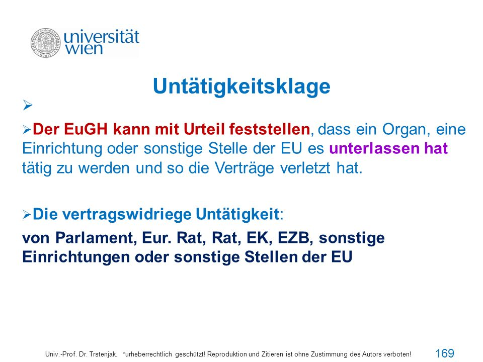 Der EuGH kann mit Urteil feststellen, dass ein Organ, eine Einrichtung oder sonstige Stelle der EU es unterlassen hat tätig zu werden und so die Verträge verletzt hat.