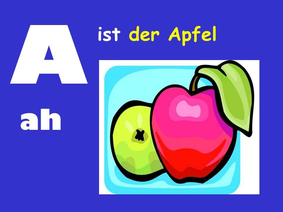 A ist der Apfel ah