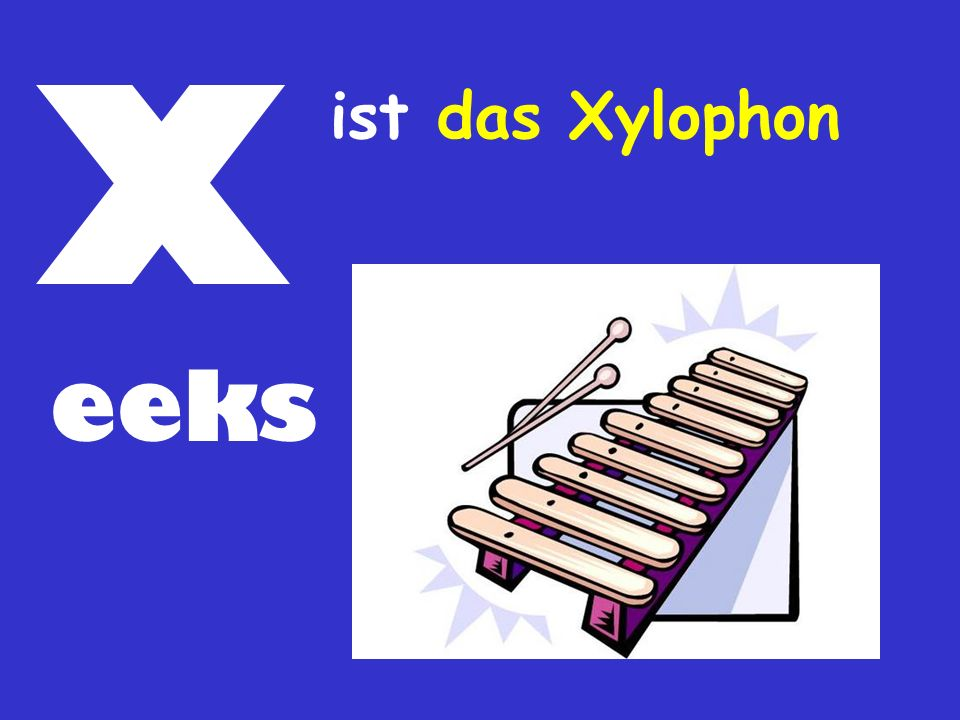 X ist das Xylophon eeks