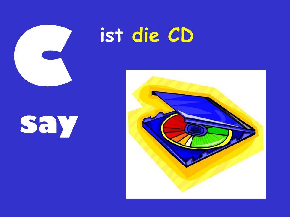 C ist die CD say