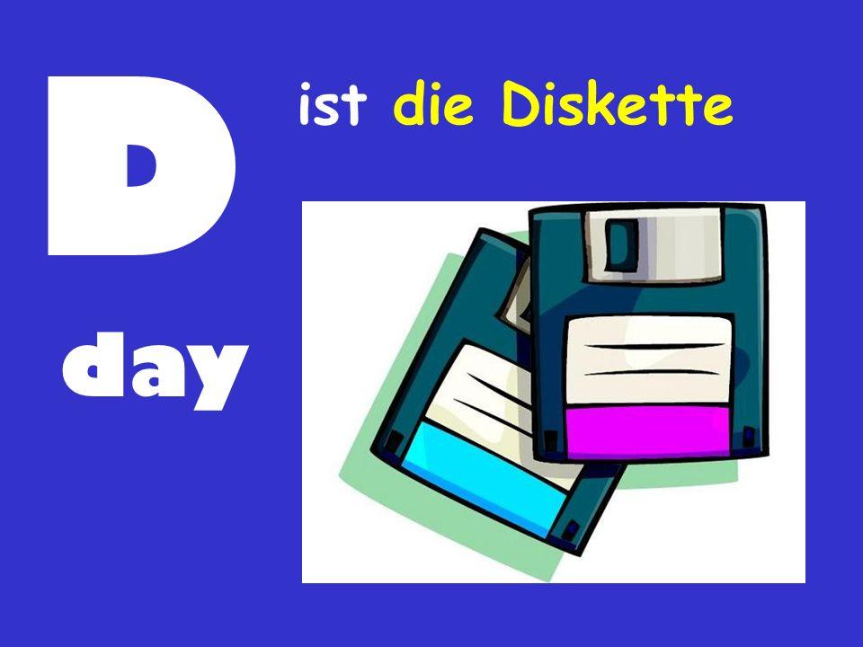 D ist die Diskette day