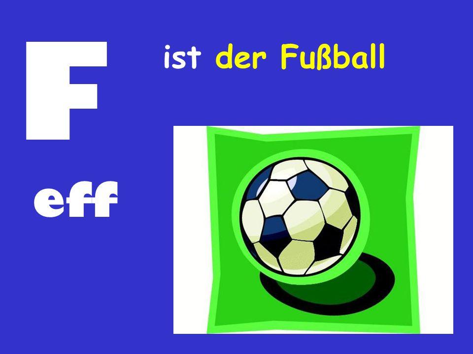 F ist der Fußball eff