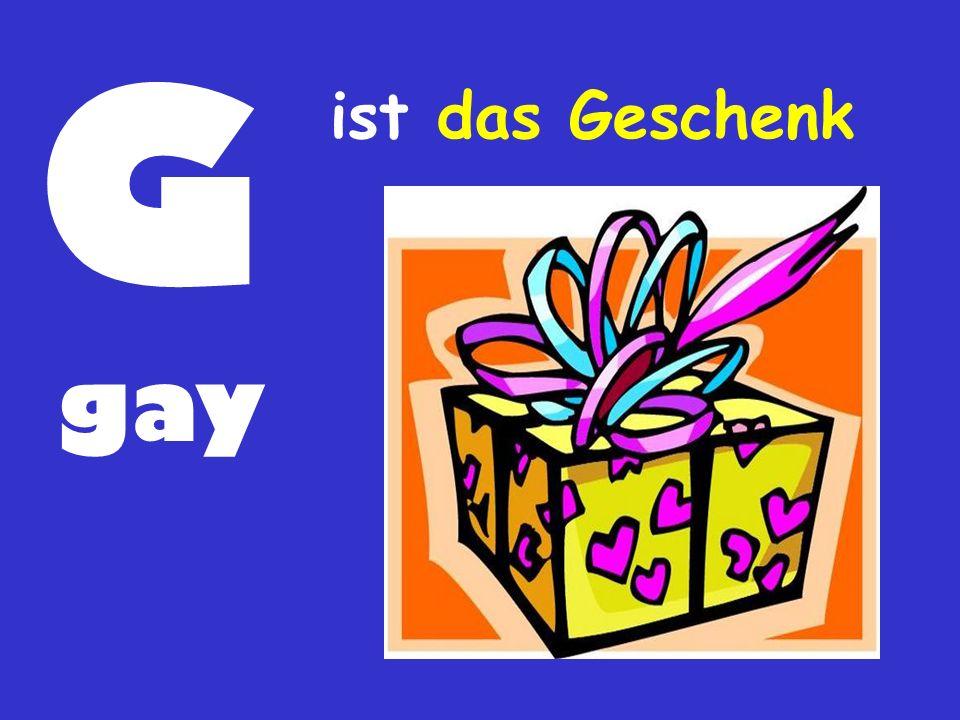 G ist das Geschenk gay