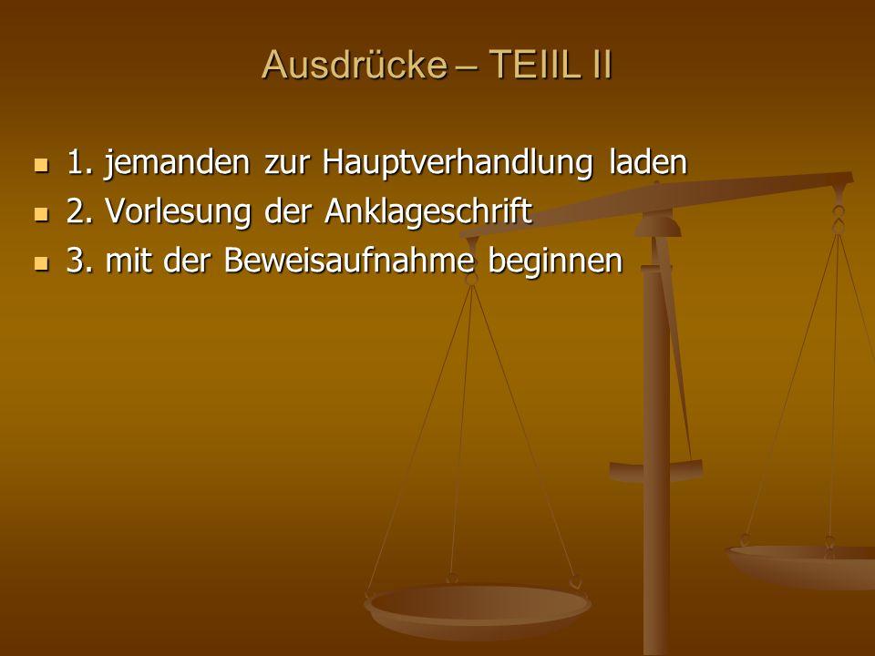 Ausdrücke – TEIIL II 1. jemanden zur Hauptverhandlung laden