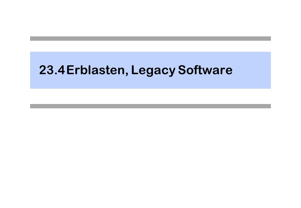 23.4 Erblasten, Legacy Software