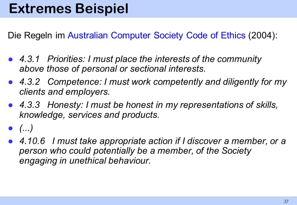 Extremes Beispiel Die Regeln im Australian Computer Society Code of Ethics (2004):