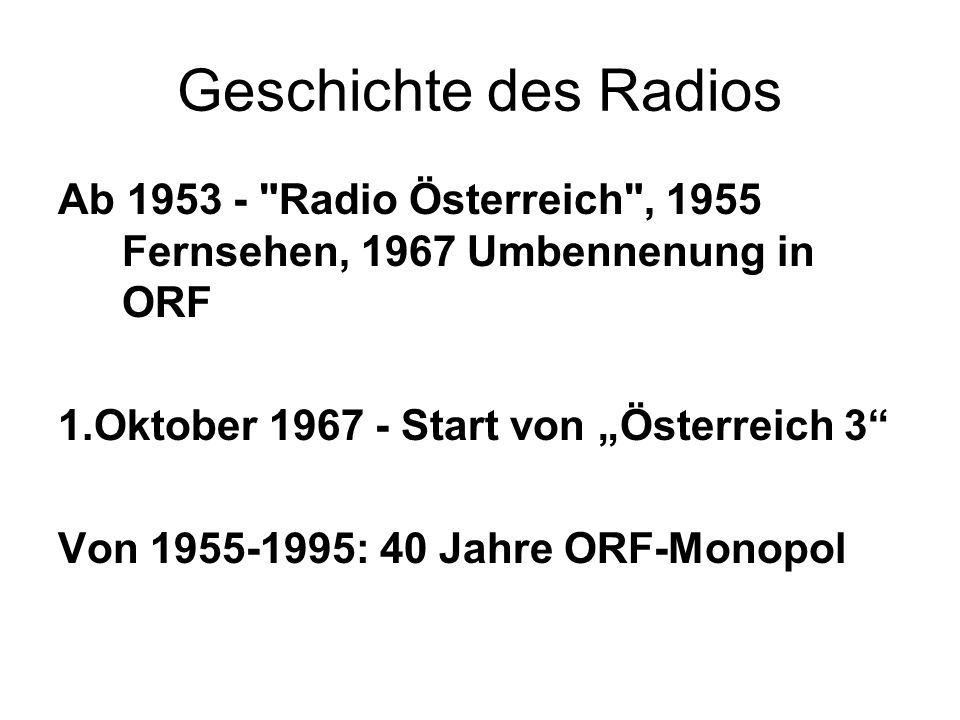 """Geschichte des Radios Ab 1953 - Radio Österreich , 1955 Fernsehen, 1967 Umbennenung in ORF. 1.Oktober 1967 - Start von """"Österreich 3"""