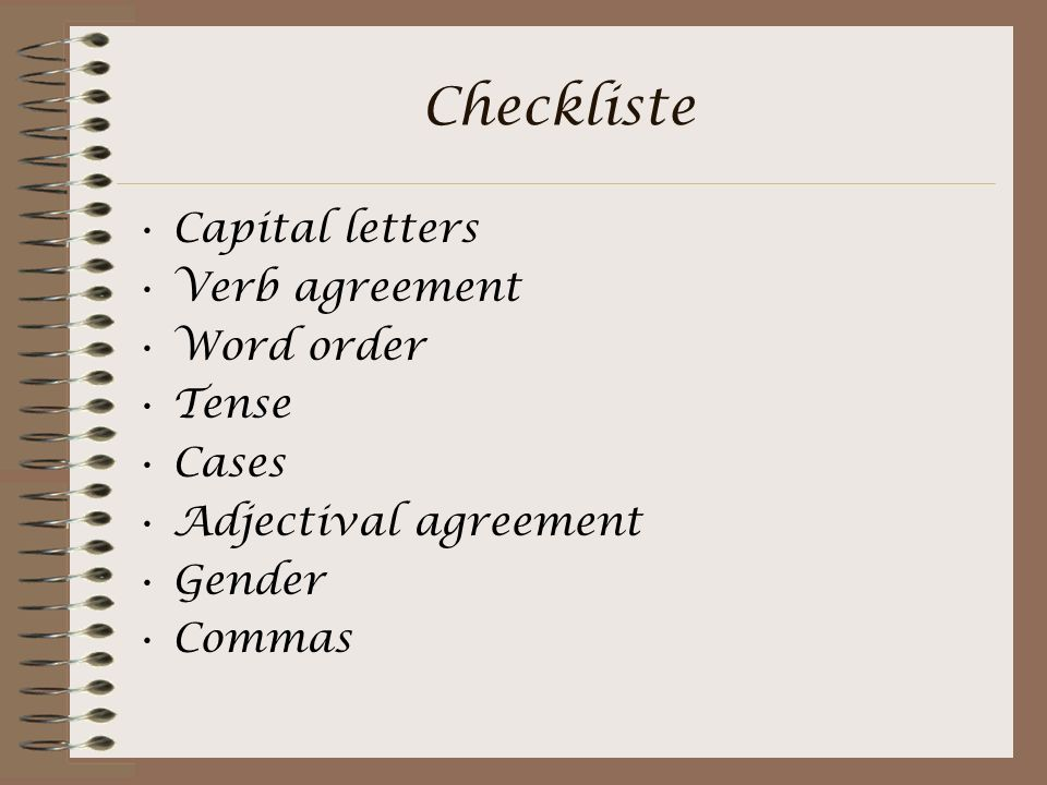 Checkliste Capital letters Verb agreement Word order Tense Cases