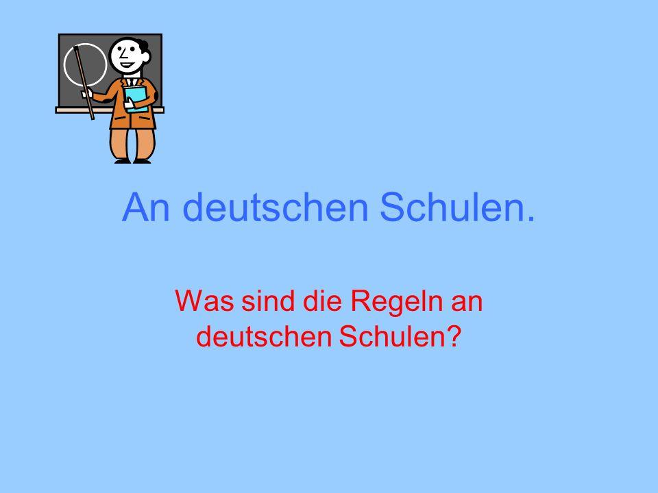 Was sind die Regeln an deutschen Schulen
