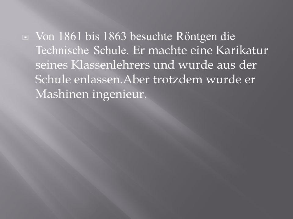 Von 1861 bis 1863 besuchte Röntgen die Technische Schule