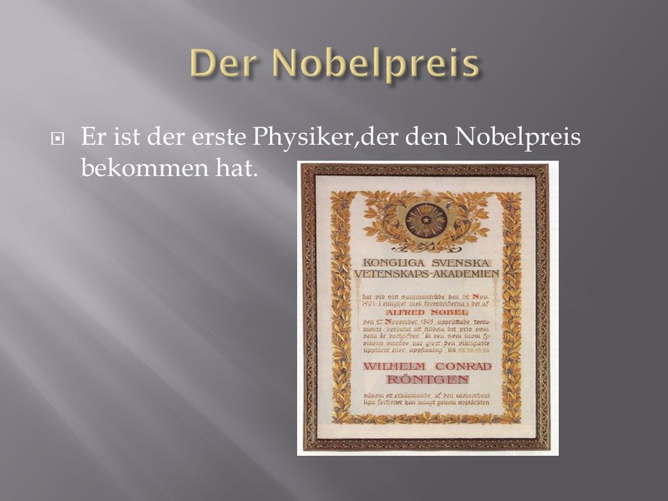 Der Nobelpreis Er ist der erste Physiker,der den Nobelpreis bekommen hat.