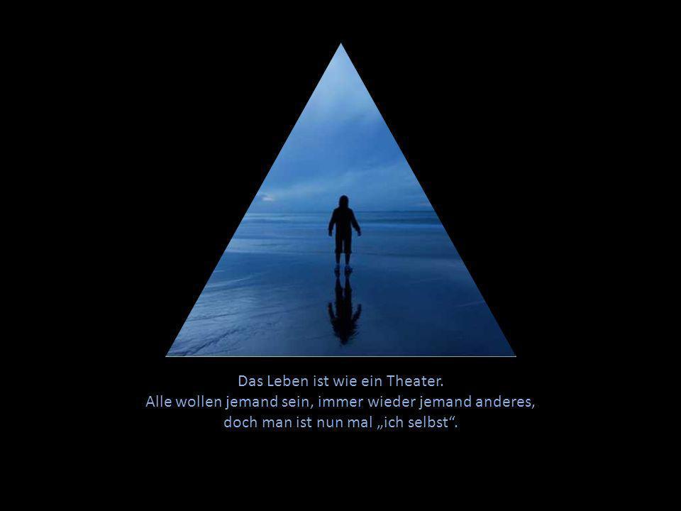Das Leben ist wie ein Theater.