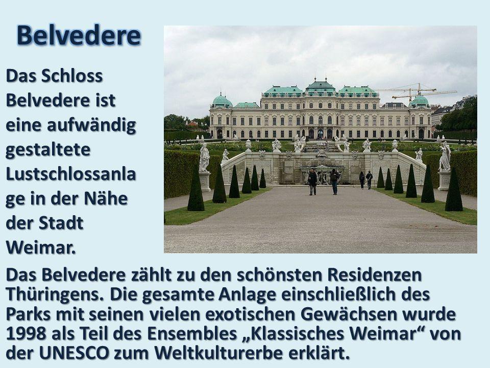 Belvedere Das Schloss Belvedere ist eine aufwändig gestaltete Lustschlossanlage in der Nähe der Stadt Weimar.