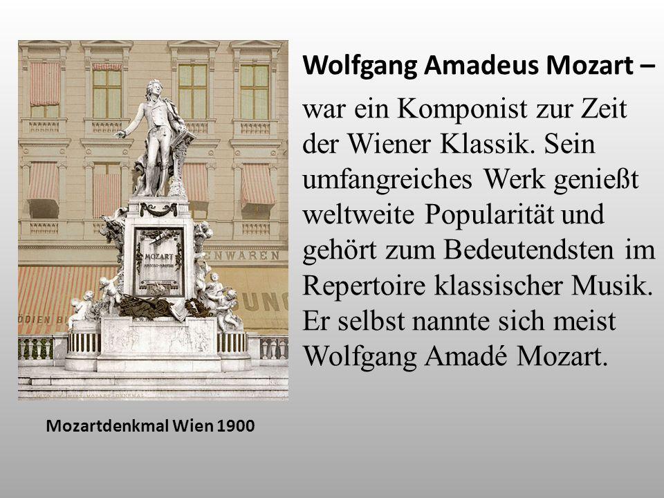 Wolfgang Amadeus Mozart – war ein Komponist zur Zeit der Wiener Klassik. Sein umfangreiches Werk genießt weltweite Popularität und gehört zum Bedeutendsten im Repertoire klassischer Musik. Er selbst nannte sich meist Wolfgang Amadé Mozart.
