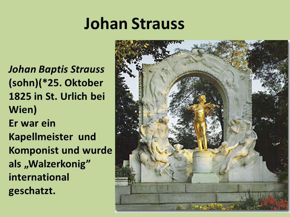 Johan Strauss Johan Baptis Strauss (sohn)(*25. Oktober 1825 in St. Urlich bei Wien)