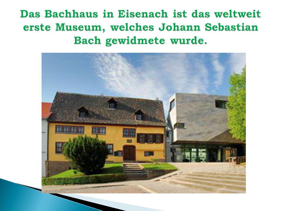 Das Bachhaus in Eisenach ist das weltweit erste Museum, welches Johann Sebastian Bach gewidmete wurde.