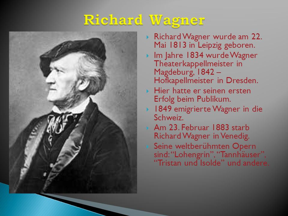 Richard Wagner Richard Wagner wurde am 22. Mai 1813 in Leipzig geboren.