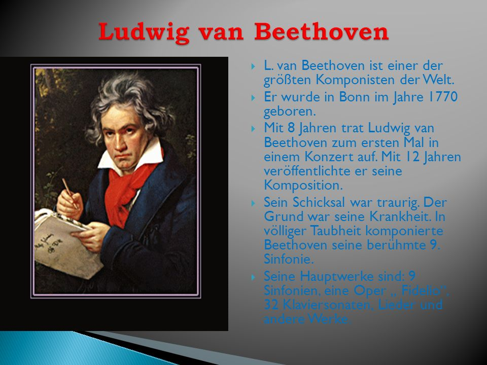 Ludwig van Beethoven L. van Beethoven ist einer der größten Komponisten der Welt. Er wurde in Bonn im Jahre 1770 geboren.