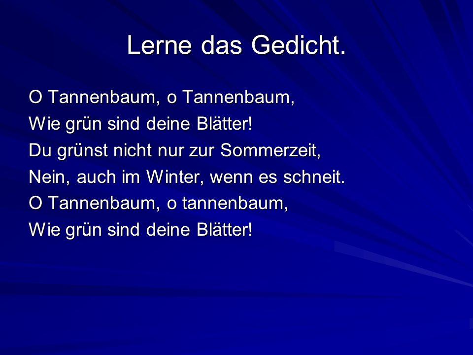 Lerne das Gedicht. O Tannenbaum, o Tannenbaum,