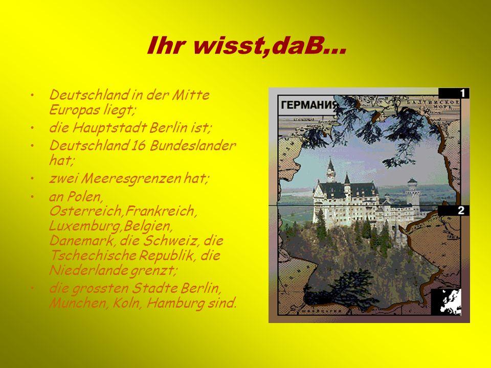 Ihr wisst,daB… Deutschland in der Mitte Europas liegt;