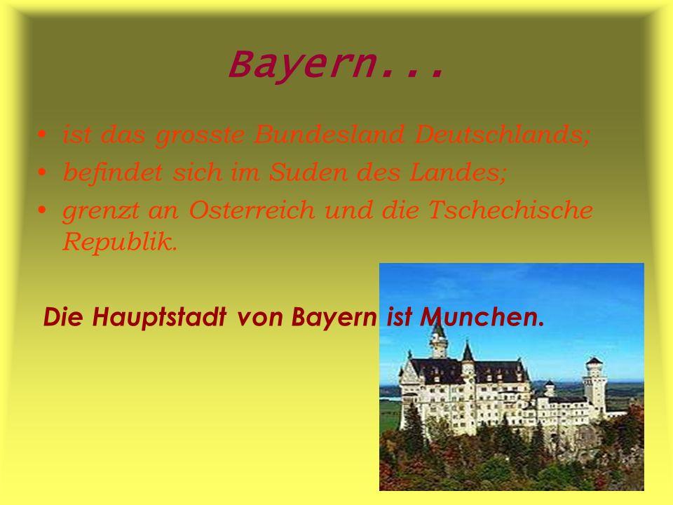 Bayern... ist das grosste Bundesland Deutschlands;
