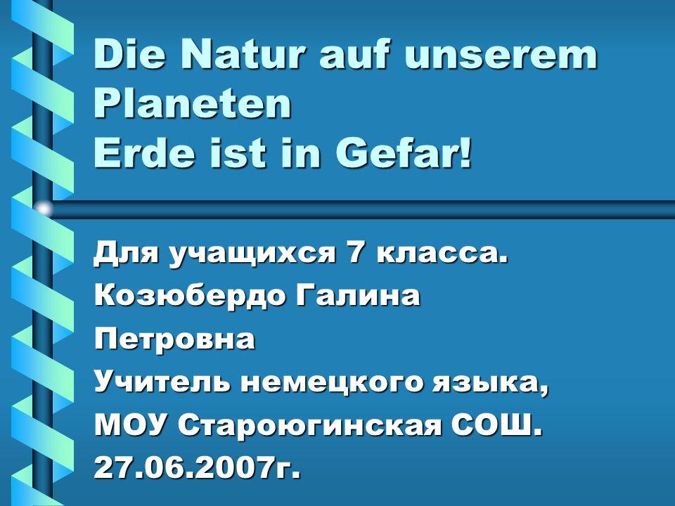Die Natur auf unserem Planeten Erde ist in Gefar!