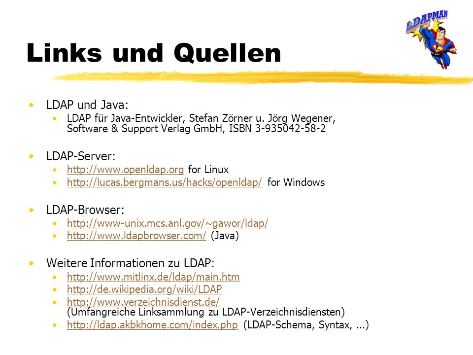 Links und Quellen LDAP und Java: LDAP-Server: LDAP-Browser: